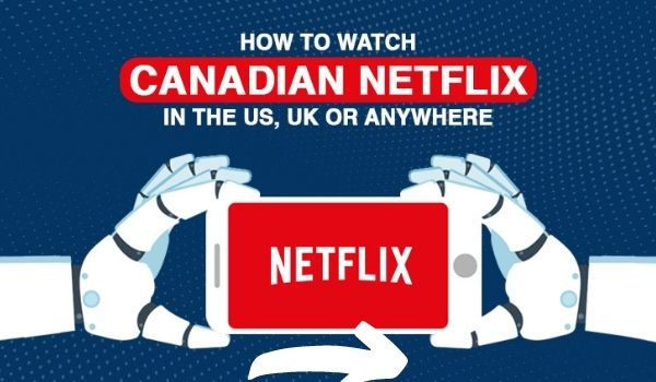 How To Watch Canadian Netflix In us